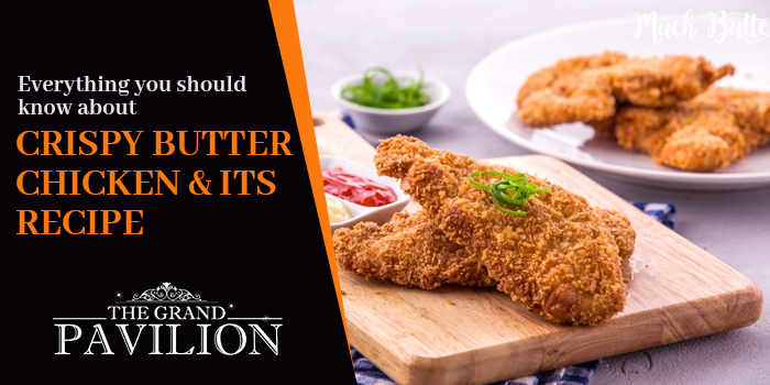 Everything you should know about CRISPY BUTTER CHICKEN & its recipe