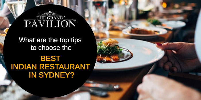 What are the top tips to choose the best Indian restaurant in Sydney