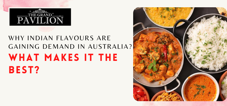 Why Indian flavours are gaining demand in Australia What makes it the best