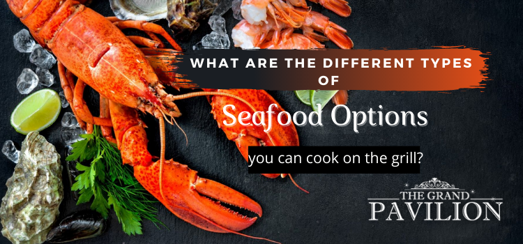 _ YWhat are the different types of seafood options you can cook on the grill