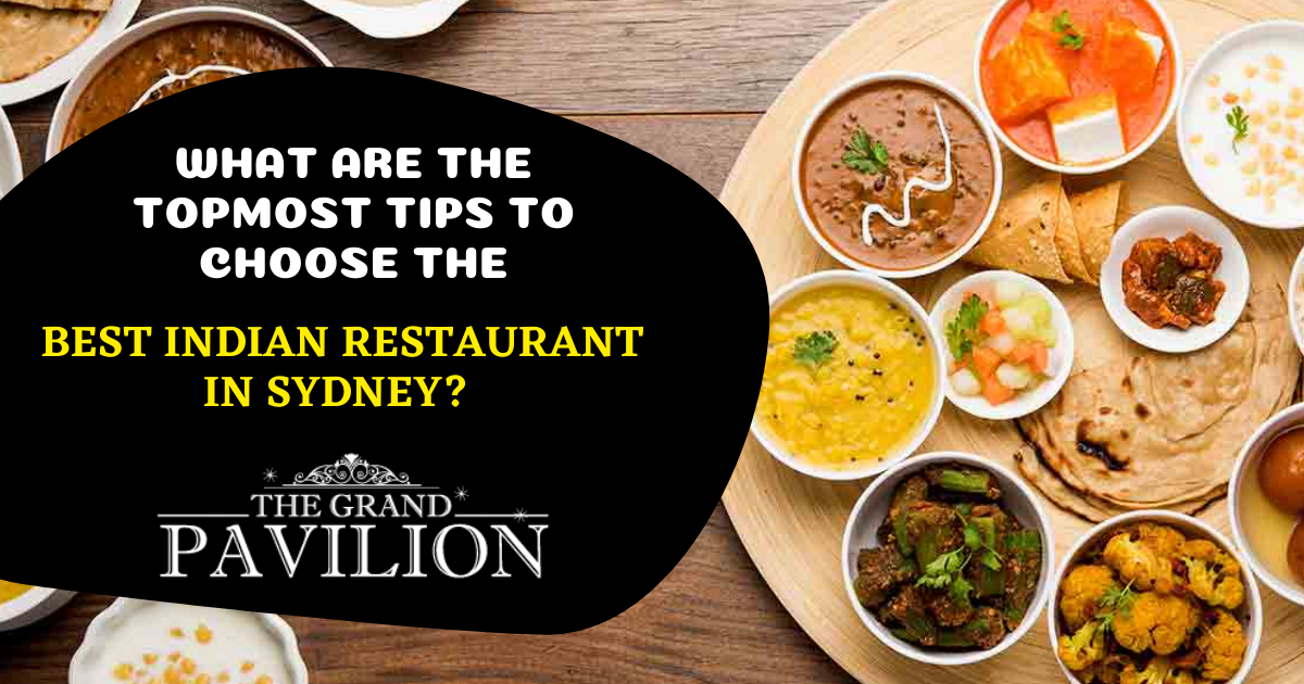 What are the topmost tips to choose the best Indian restaurant in Sydney
