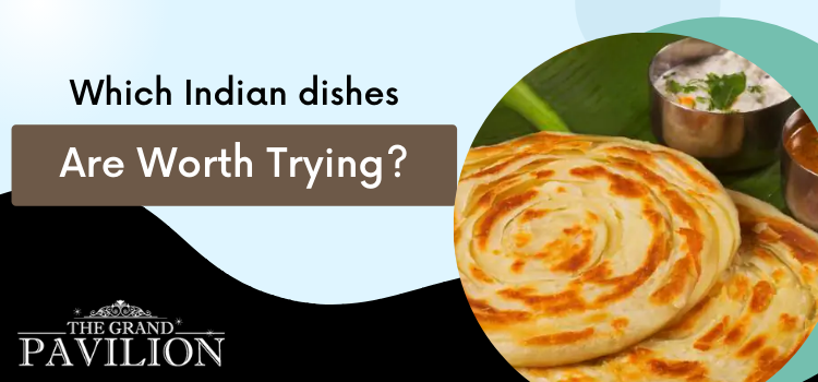 Which are the famous Indian dishes to try out in the best Indian restaurant?