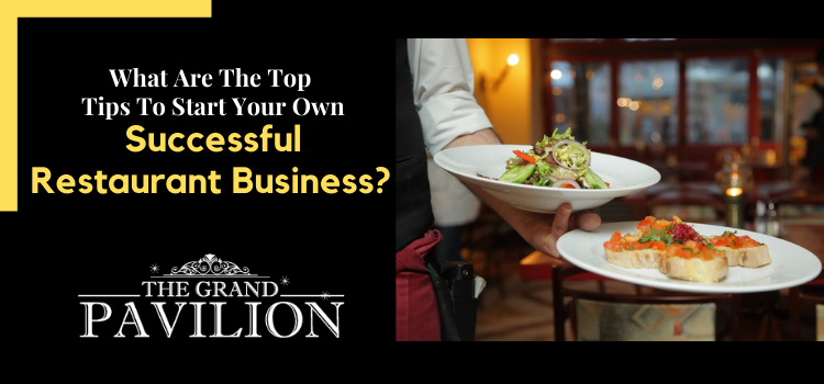 What are the top tips to start your own successful restaurant business