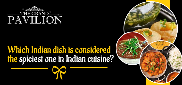 Which Indian dish is considered the spiciest one in Indian cuisine?