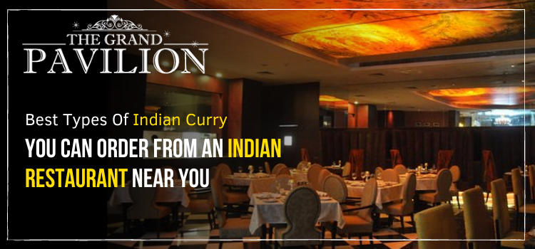 Best types of Indian curry you can order from an Indian restaurant near you