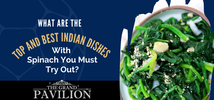 What are the top and best Indian dishes with spinach you must try out?
