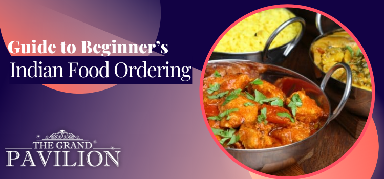 What should I know while ordering Indian food for the first time?