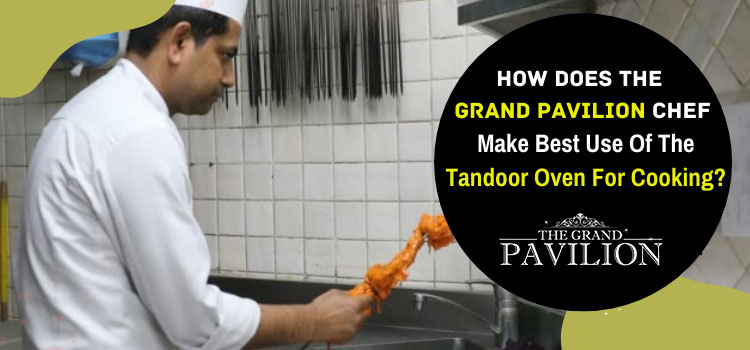 How does the Grand Pavilion chef make best use of the tandoor oven for cooking?